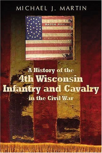 9781932714180: A History of the 4th Wisconsin Infantry and Cavalry in the American Civil War