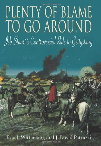 9781932714203: Plenty of Blame to Go Around: Jeb Stuart's Controversial Ride to Gettysburg