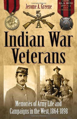 9781932714265: Indian War Veterans: Memories of Army Life and Campaigns in the West, 1864-1898