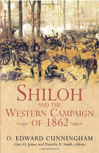 SHILOH AND THE WESTERN CAMPAIGN OF 1862: Cunningham, Edward; Joiner, Gary; Timothy, Timothy B. ...