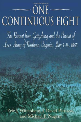 ONE CONTINUOUS FIGHT: The Retreat from Gettysburg and the Pursuit of Lee' Army of Northern ...
