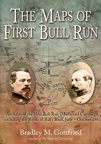 The Maps of First Bull Run: An Atlas of the First Bull Run Campaign, including the Battle