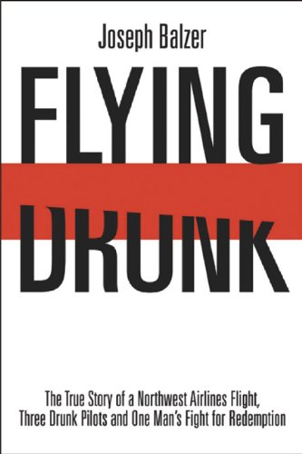 9781932714715: FLYING DRUNK: The True Story of a Northwest Airlines Flight, Three Drunk Pilots, and One Man's Fight for Redemption