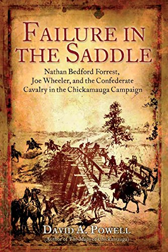 9781932714876: Failure in the Saddle: Nathan Bedford Forrest, Joe Wheeler, and the Confederate Cavalry in the Chickamauga Campaign