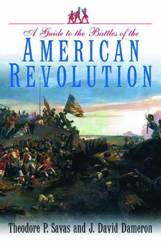 A Guide to the Battles of the American Revolution: Theodore P. Savas