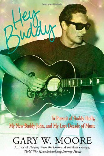 HEY BUDDY. In Pursuit of Buddy Holly, My New Buddy John, and My Lost Decade of Music.