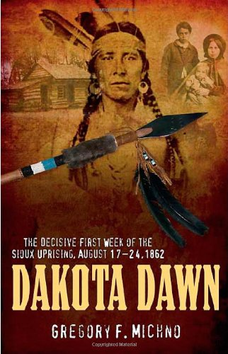 9781932714999: Dakota Dawn: The Decisive First Week of the Sioux Uprising, August 1862