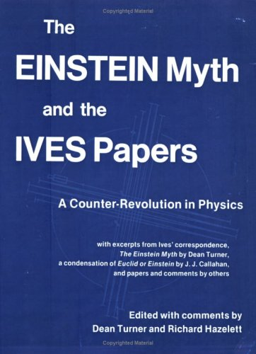 9781932717051: The Einstein Myth and the Ives Papers: A Counter-Revolution in Physics