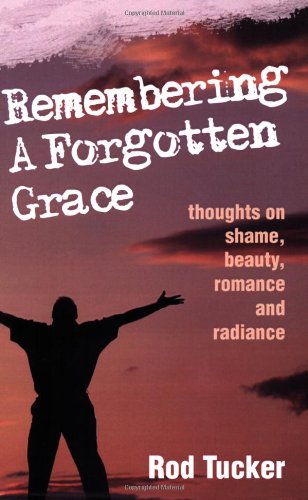 9781932717143: Remembering a Forgotten Grace: Thoughts on Shame, Beauty, Romance and Radiance