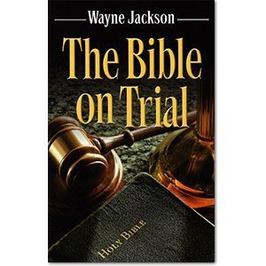 The Bible on Trial: Wayne Jackson