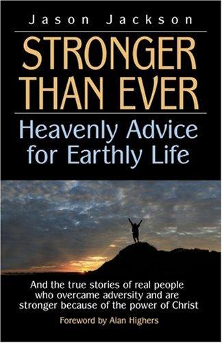 Stronger Than Ever : Heavenly Advice for: Jason Jackson