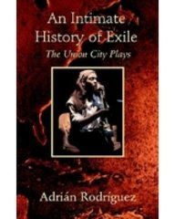 An Intimate History of Exile : The: Adrian Rodriguez
