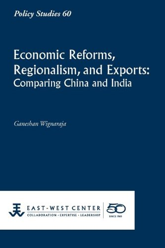 Economic Reforms, Regionalism, and Exports Comparing China and India Policy Studies East-West ...