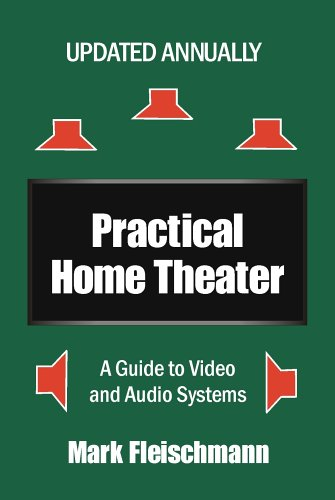 Practical Home Theater: A Guide to Video and Audio Systems (2006 Edition