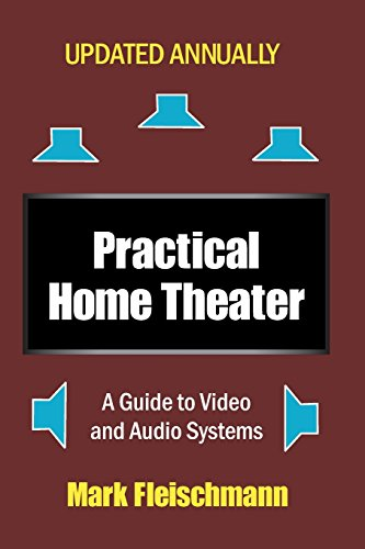 Practical Home Theater: A Guide to Video and Audio Systems 9781932732191 How can an average person navigate the maze of audio/video technologies in a home theater system? Turn to Mark Fleischmann's Practical H