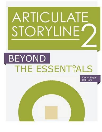 Articulate Storyline 2: Beyond the Essentials: Siegel, Kevin, Hadi,