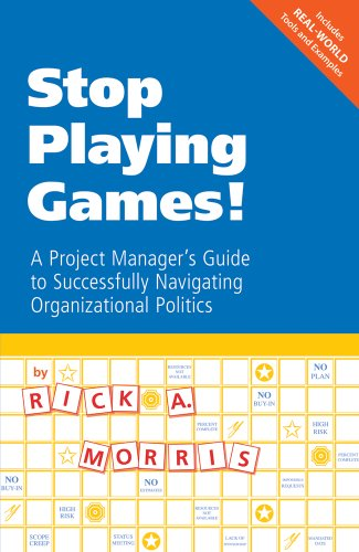 9781932735390: Stop Playing Games! A Project Manager's Guide to Successfully Navigating Organizational Politics