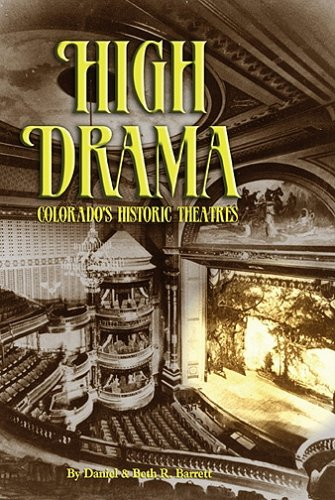 High Drama: Colorado's Historic Theatres: Daniel Barrett; Beth R. Barrett
