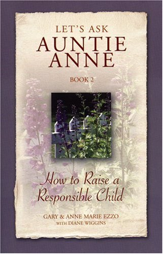 Let's Ask Auntie Anne: How to Raise a Responsible Child (9781932740011) by Gary Ezzo; Anne Marie Ezzo; Diane Wiggins