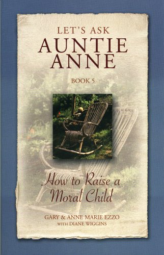Let's Ask Auntie Anne How to Raise a Moral Child (1932740023) by Gary Ezzo; Anne Marie Ezzo