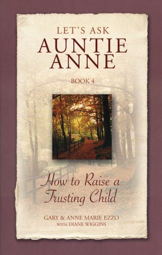 Lets Ask Auntie Anne: How to Raise a Trusting Child (9781932740035) by Gary Ezzo; Anne Marie Ezzo; Diane Wiggins