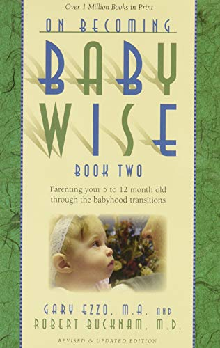 9781932740158: 2: On Becoming Babywise, Book Two: Parenting Your Five to Twelve-Month-Old Through the Babyhood Transitions