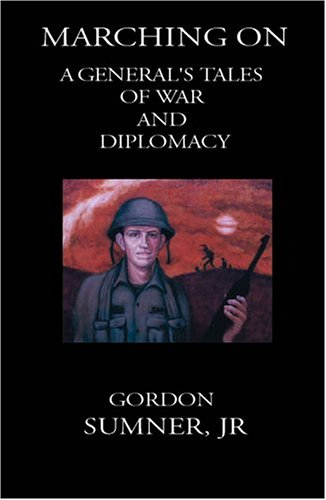 Marching On, A General's Tales of War and Diplomacy [INSCRIBED]: Sumner, Gordon Jr