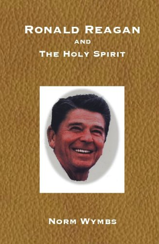 Ronald Reagan and the Holy Spirit: Norm Wymbs