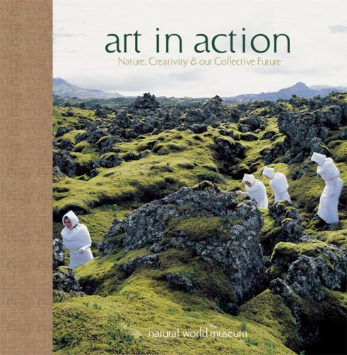 Art in Action: Nature, Creativity and Our Collective Future: Natural World Museum; Steiner, Achim, ...