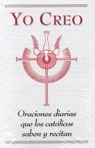9781932773453: Yo Creo: Oraciones Diarias Que Los Catolicos Saben Y Recitan Spanish
