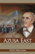 9781932776119: Azusa East: The Life and Times of G. B. Cashwell