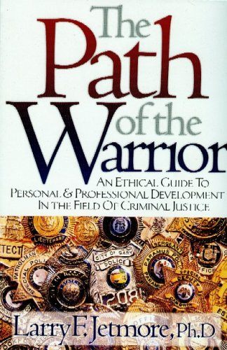 9781932777208: The Path of the Warrior: An Ethical Guild to Personal & Professional Development in the Field of Criminal Justice
