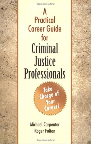 A Practical Career Guide for Criminal Justice Professionals: Michael Carpenter; Roger Fulton