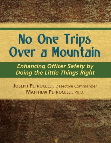 No One Trips Over a Mountain: Enhancing Officer Safety by Doing the Little Things Right