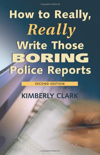 9781932777994: How to Really, Really Write Those Boring Police Reports