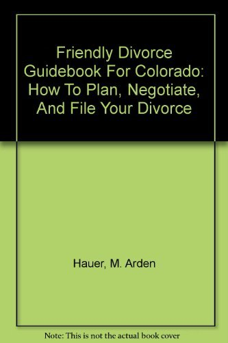 9781932779134: Friendly Divorce Guidebook For Colorado: How To Plan, Negotiate, And File Your Divorce