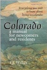 Colorado: A Manual for Newcomers and Residents: Everything You Need to Know about Living in ...