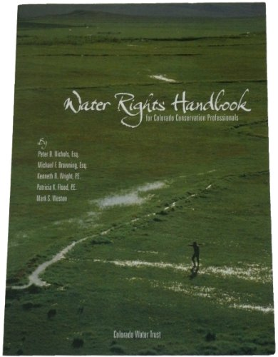 Water Rights Handbook for Colorado Conservation Professionals: Nichols, Peter