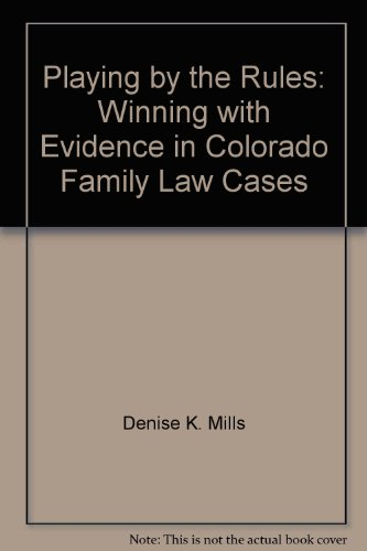 9781932779493: Playing by the Rules: Winning with Evidence in Colorado Family Law Cases
