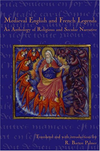 Medieval English and French Legends: An Anthology of Religious and Secular Narrative (1932780025) by R. Barton Palmer