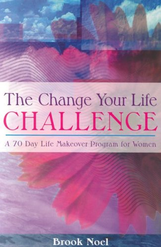 9781932783094: The Change Your Life Challenge: A 70 Day Life Makeover Program for Women