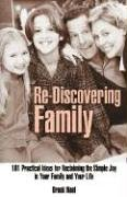 Re-Discovering Family: 101 Practical Ideas for Reclaiming the Simple Joy in Your Family and Your Life (9781932783209) by Brook Noel
