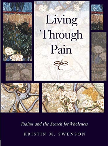 Living through Pain: Psalms and the Search for Wholeness: Kristin M. Swenson