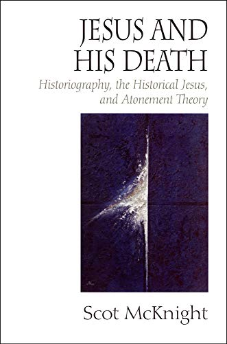 Jesus and His Death: Historiography, the Historical Jesus, and Atonement Theory (1932792295) by Scot McKnight
