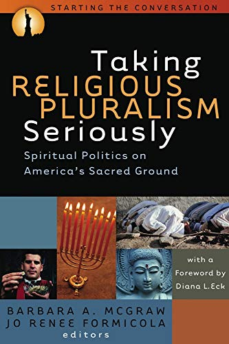 Taking Religious Pluralism Seriously - Spiritual Politics on America's Sacred Ground: Barbara ...