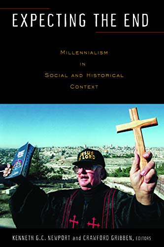 Expecting the End - Millennialism in Social and Historical Context: Kenneth G. C. Newport    ...