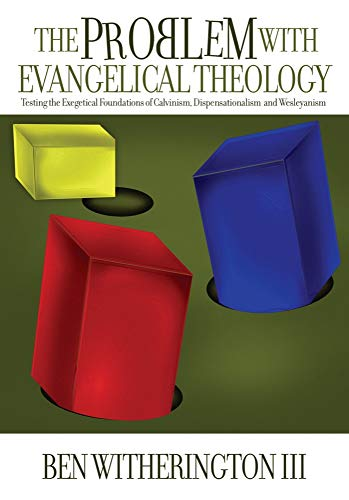 Problem with Evangelical Theology, The: Testing the Exegetical Foundations of Calvinism, ...