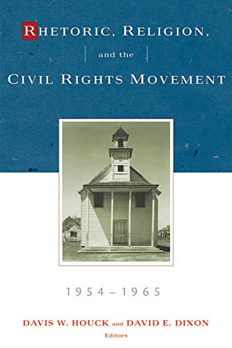 Rhetoric, Religion, and the Civil Rights Movement, 1954-1965 (Studies in Religion and Rhetoric)
