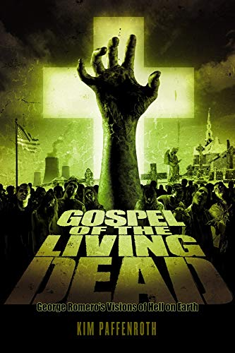 9781932792652: The Gospel of the Living Dead: George Romero's Visions of Hell on Earth