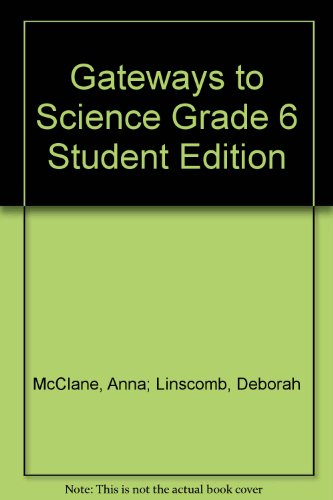 Gateways to Science Grade 6 Student Edition: Anna McClane; Deborah Linscomb